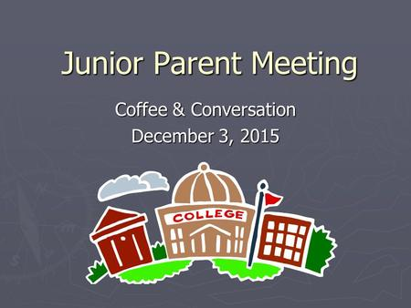 Junior Parent Meeting Coffee & Conversation December 3, 2015.