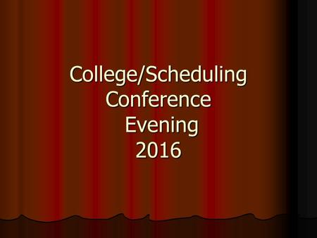 College/Scheduling Conference Evening 2016. Agenda Conference meeting basics Conference meeting basics Planning for college Planning for college Testing.