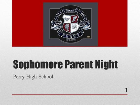 Sophomore Parent Night Perry High School 1. AGENDA 2.