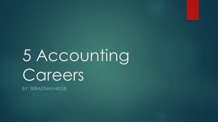 5 Accounting Careers BY: SEBASTIAN HESSE. Accountant  An accountant is a person who keeps or inspects financial records for a person, company, or a group.