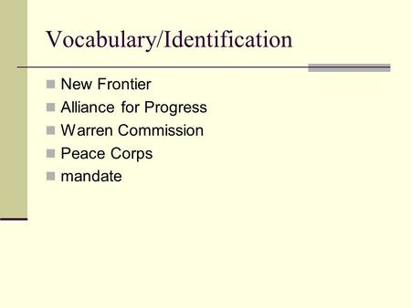 Vocabulary/Identification New Frontier Alliance for Progress Warren Commission Peace Corps mandate.