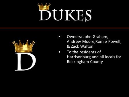 Owners: John Graham, Andrew Moore,Romie Powell, & Zack Walton To the residents of Harrisonburg and all locals for Rockingham County.