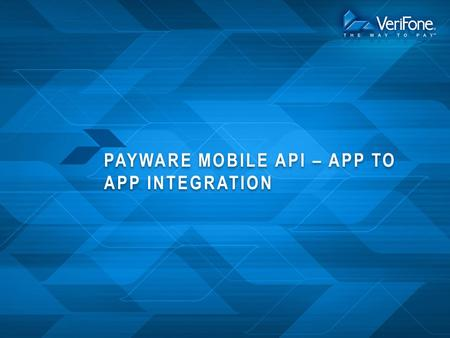 PAYWARE MOBILE API – APP TO APP INTEGRATION. PAYWARE MOBILE API OVERVIEW VeriFone's PAYware Mobile API provides iPhone developers the ability to easily.