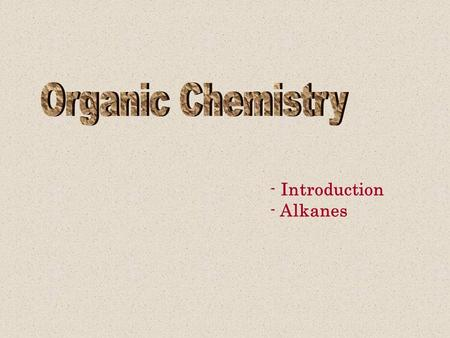- Introduction - Alkanes Organic Chemistry Organic Chemistry involves the study of Carbon based compounds –Almost all compounds utilized by living organisms.