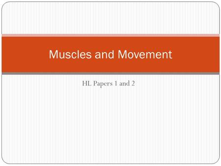 HL Papers 1 and 2 Muscles and Movement. Responding to stimuli is one of the six life functions Movement is responding to stimuli Movement from point A.