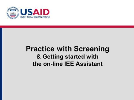 Practice with Screening & Getting started with the on-line IEE Assistant.