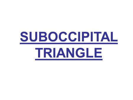 SUBOCCIPITAL TRIANGLE. SUBOCCIPITAL TRIANGLE: These are a pair of muscular triangles situated on each side of the midline in the suboccipital region.