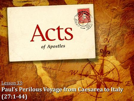 Lesson 33: Paul's Perilous Voyage from Caesarea to Italy (27:1-44)