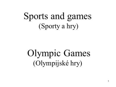 1 Sports and games (Sporty a hry) Olympic Games (Olympijské hry)