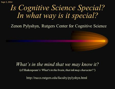 Is Cognitive Science Special? In what way is it special? What's in the mind that we may know it? (cf Shakespeare's 'What's in the brain, that ink may.