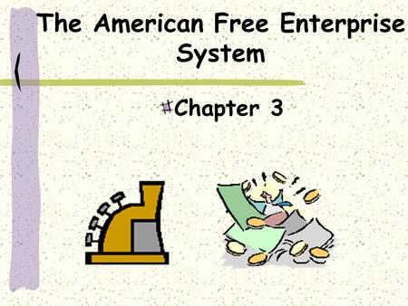 The American Free Enterprise System Chapter 3 Lesson 1: American Free Enterprise Capitalism Essential Question: What are the benefits of a free enterprise.
