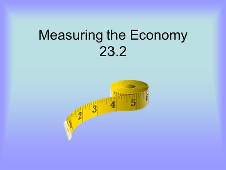 Measuring the Economy 23.2. Rate yourself! EACHYou will rate yourself according to the homework rubric for EACH poster! OVERALLAt the end you will give.