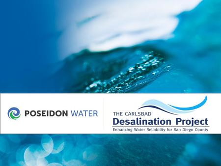  Project Capacity: 54 MGD  Water Purchase Agreement: 30-year take-if-delivered contract with San Diego County Water Authority for water purchase of.