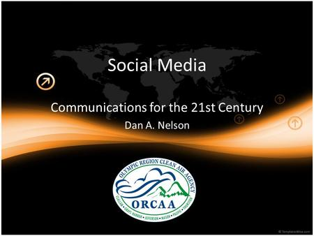 Social Media Communications for the 21st Century Dan A. Nelson.