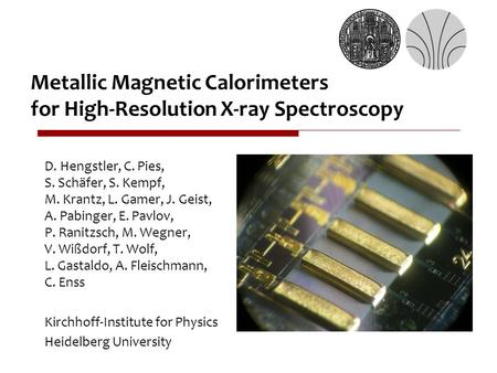 Metallic Magnetic Calorimeters for High-Resolution X-ray Spectroscopy D. Hengstler, C. Pies, S. Schäfer, S. Kempf, M. Krantz, L. Gamer, J. Geist, A. Pabinger,