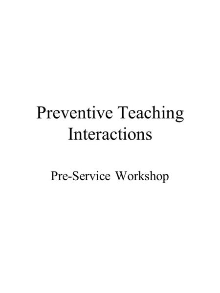 Preventive Teaching Interactions Pre-Service Workshop.