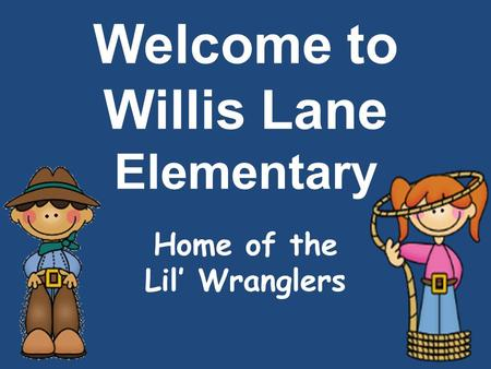 Welcome to Willis Lane Elementary Home of the Lil' Wranglers.