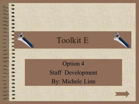 Toolkit E Option 4 Staff Development By: Michele Linn.