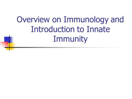 Overview on Immunology and Introduction to Innate Immunity