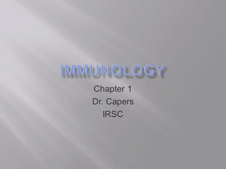 Chapter 1 Dr. Capers IRSC. Kuby IMMUNOLOGY Sixth Edition Chapter 1 Overview of the Immune System Copyright © 2007 by W. H. Freeman and Company Kindt Goldsby.
