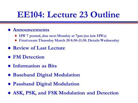 EE104: Lecture 23 Outline Announcements Review of Last Lecture