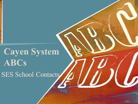 Cayen System ABCs SES School Contacts. Logging in to Cayen https://palmbeach.cayen-server.net (Note – No www. before the address) You will be directed.