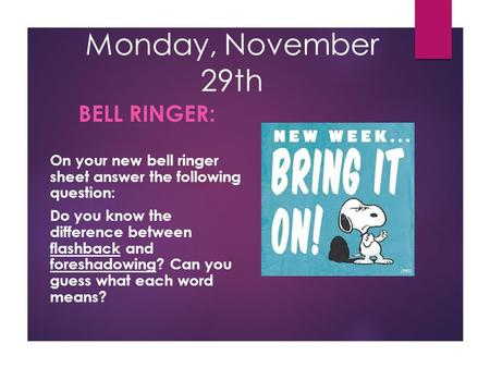 Monday, November 29th BELL RINGER: On your new bell ringer sheet answer the following question: Do you know the difference between flashback and foreshadowing?