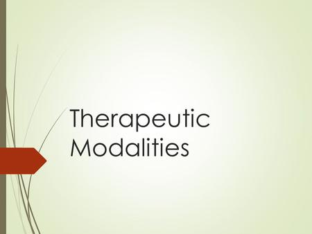 Therapeutic Modalities.  exercise (strengthening/stretching)  infrared  heat  cold.