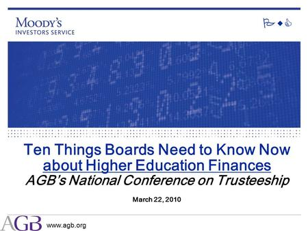 PwC Ten Things Boards Need to Know Now about Higher Education Finances AGB's National Conference on Trusteeship March 22, 2010 www.agb.org.
