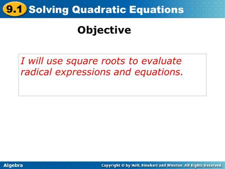 Objective I will use square roots to evaluate radical expressions and equations. Algebra.