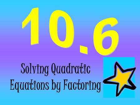 Solving Quadratic Equations by Factoring. Zero-Product Property If ab=0, then either a=0, b=0 or both=0 States that if the product of two factors is zero.
