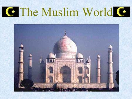 The Muslim World. SOL Standards Essential Questions Where did the Islamic religion originate? Where did it spread? What are the beliefs, traditions, and.