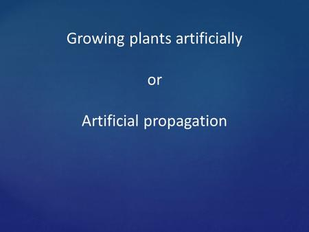 Growing plants artificially or Artificial propagation.