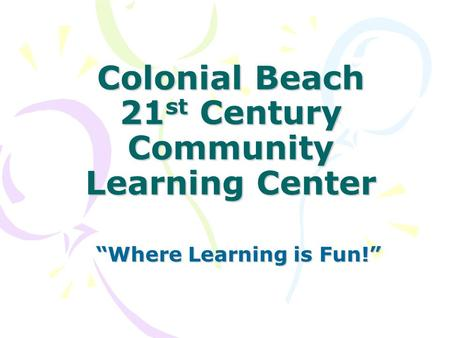 "Colonial Beach 21 st Century Community Learning Center ""Where Learning is Fun!"""