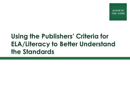 Using the Publishers' Criteria for ELA/Literacy to Better Understand the Standards.