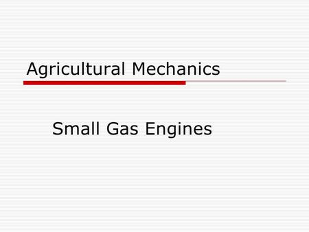 Agricultural Mechanics Small Gas Engines. Terms  Four-stroke cycle engine – an engine with four strokes per cycle  Internal combustion engine – a device.