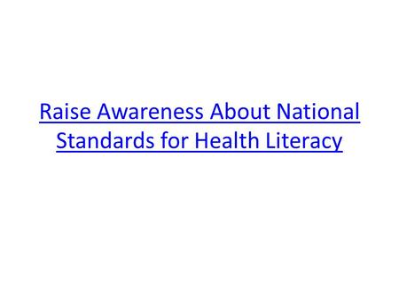 Raise Awareness About National Standards for Health Literacy.