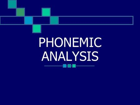PHONEMIC ANALYSIS. General assumption: Speech is composed of phonemes Whenever a speech sound is produced, it is possible to identify which phoneme the.