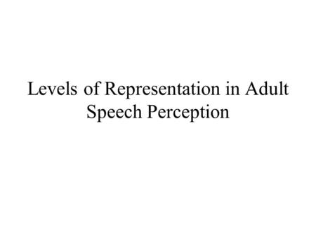 Levels of Representation in Adult Speech Perception.