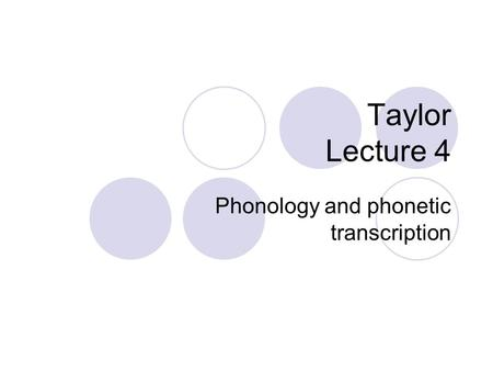 Phonetics Taylor Lecture 4 Phonology and phonetic transcription.
