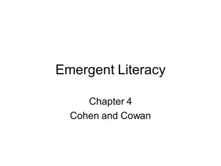 Emergent Literacy Chapter 4 Cohen and Cowan. What is Emergent Literacy?