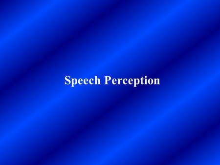 Speech Perception. Question: What distinguishes human language from the way other animals communicate? The fundamental unit of speech is the Phoneme:
