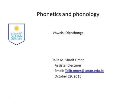 Phonetics and phonology Vowels: Diphthongs Talib M. Sharif Omer Assistant lecturer   October 29, 2015.