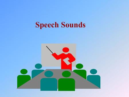 Speech Sounds. 语音学 Phonetics: the study of sounds 音韵学 Phonology: the study of sound patterns.