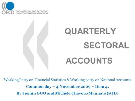 QUARTERLY Working Party on Financial Statistics & Working party on National Accounts Common day – 4 November 2009 – Item 4. By Jiemin GUO and Michèle Chavoix-Mannato.