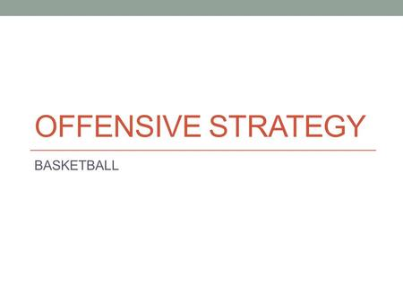 Offensive Strategy BASKETBALL.