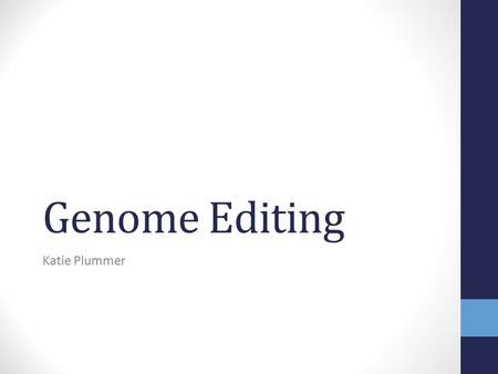 Genome Editing Katie Plummer. What is Genome Editing? Editing genes to potentially erase genetic defects and or inherited diseases.