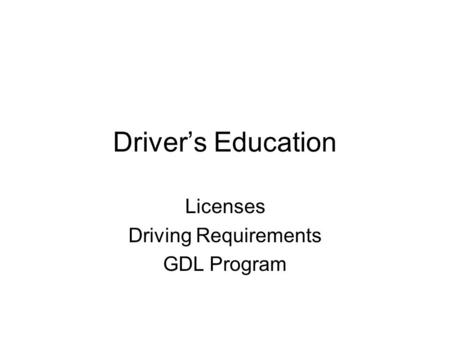 Driver's Education Licenses Driving Requirements GDL Program.