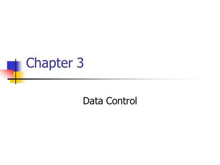 Chapter 3 Data Control Ensure the Accurate and Complete data is entering into the data processing system.