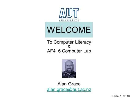 Slide 1 of 18 WELCOME To Computer Literacy & AF416 Computer Lab Alan Grace